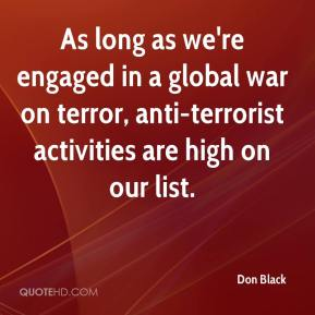 Don Black - As long as we're engaged in a global war on terror, anti-terrorist activities are high on our list.