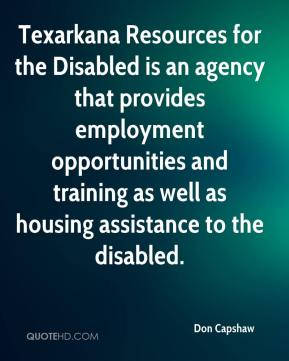 Don Capshaw - Texarkana Resources for the Disabled is an agency that provides employment opportunities and training as well as housing assistance to the disabled.