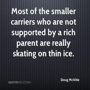 Doug McVitie - Most of the smaller carriers who are not supported by a rich parent are really skating on thin ice.