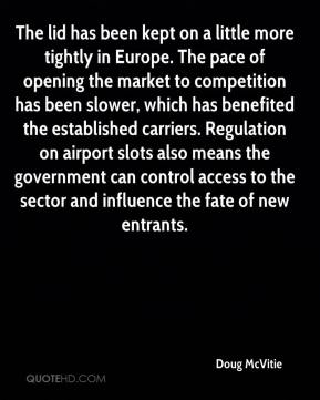 Doug McVitie - The lid has been kept on a little more tightly in Europe. The pace of opening the market to competition has been slower, which has benefited the established carriers. Regulation on airport slots also means the government can control access to the sector and influence the fate of new entrants.