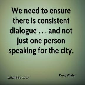 Doug Wilder - We need to ensure there is consistent dialogue . . . and not just one person speaking for the city.