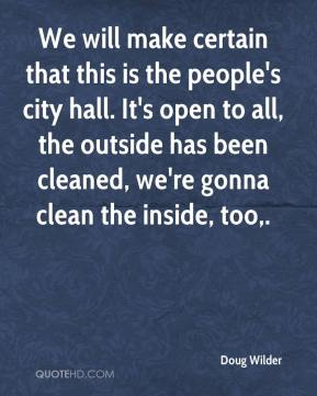 Doug Wilder - We will make certain that this is the people's city hall. It's open to all, the outside has been cleaned, we're gonna clean the inside, too.