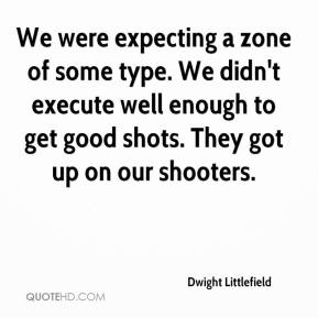 Dwight Littlefield - We were expecting a zone of some type. We didn't execute well enough to get good shots. They got up on our shooters.