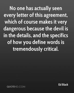 Ed Black - No one has actually seen every letter of this agreement, which of course makes it very dangerous because the devil is in the details, and the specifics of how you define words is tremendously critical.