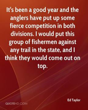 Ed Taylor - It's been a good year and the anglers have put up some fierce competition in both divisions. I would put this group of fishermen against any trail in the state, and I think they would come out on top.