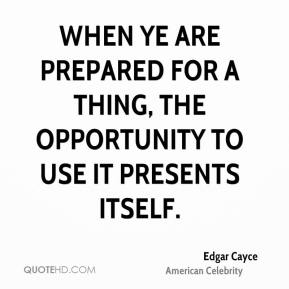 When ye are prepared for a thing, the opportunity to use it presents itself.