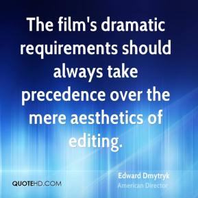 The film's dramatic requirements should always take precedence over the mere aesthetics of editing.