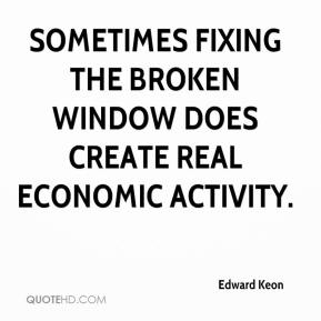 Edward Keon - Sometimes fixing the broken window does create real economic activity.