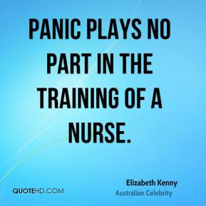 Elizabeth Kenny - Panic plays no part in the training of a nurse.