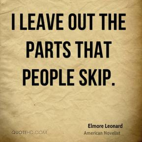 Elmore Leonard - I leave out the parts that people skip.