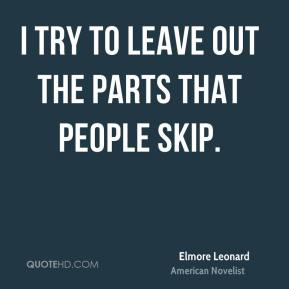 Elmore Leonard - I try to leave out the parts that people skip.