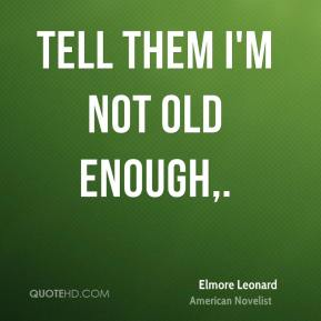 Elmore Leonard - Tell them I'm not old enough.