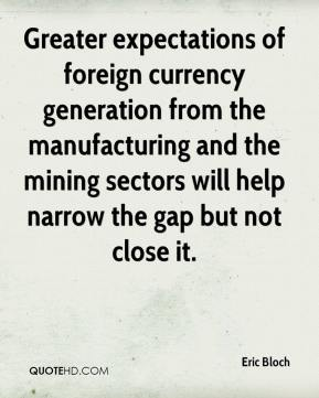 Eric Bloch - Greater expectations of foreign currency generation from the manufacturing and the mining sectors will help narrow the gap but not close it.