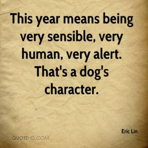 Eric Lin - This year means being very sensible, very human, very alert. That's a dog's character.