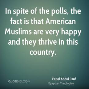 Feisal Abdul Rauf - In spite of the polls, the fact is that American Muslims are very happy and they thrive in this country.