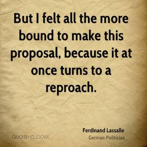 But I felt all the more bound to make this proposal, because it at once turns to a reproach.