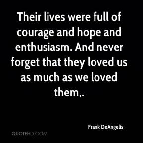 Frank DeAngelis - Their lives were full of courage and hope and enthusiasm. And never forget that they loved us as much as we loved them.