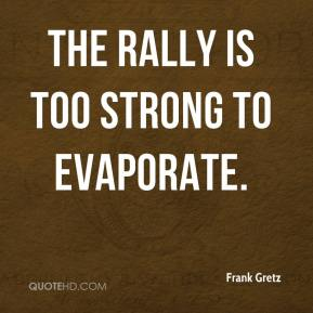 The rally is too strong to evaporate.