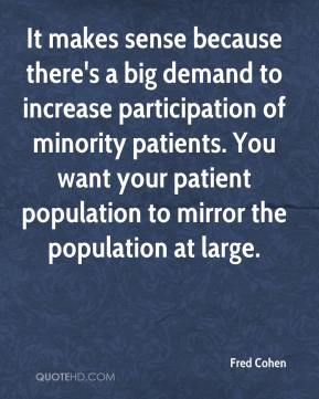 Fred Cohen - It makes sense because there's a big demand to increase participation of minority patients. You want your patient population to mirror the population at large.