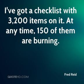 I've got a checklist with 3,200 items on it. At any time, 150 of them are burning.