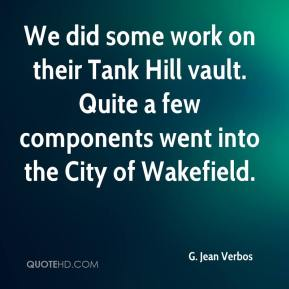 G. Jean Verbos - We did some work on their Tank Hill vault. Quite a few components went into the City of Wakefield.