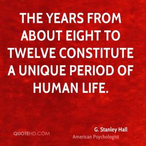 The years from about eight to twelve constitute a unique period of human life.