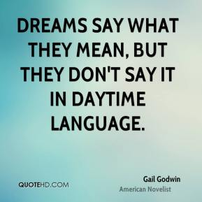 Dreams say what they mean, but they don't say it in daytime language.