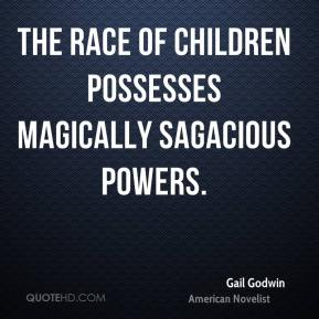 Gail Godwin - The race of children possesses magically sagacious powers.