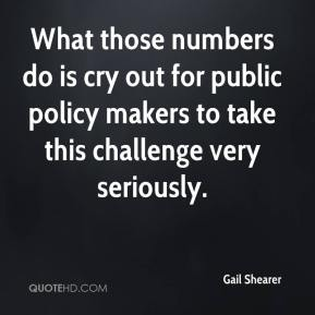 Gail Shearer - What those numbers do is cry out for public policy makers to take this challenge very seriously.