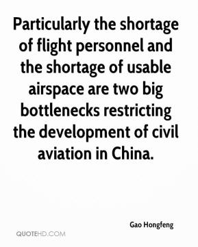 Gao Hongfeng - Particularly the shortage of flight personnel and the shortage of usable airspace are two big bottlenecks restricting the development of civil aviation in China.