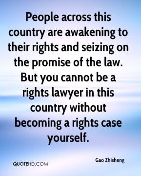 People across this country are awakening to their rights and seizing on the promise of the law. But you cannot be a rights lawyer in this country without becoming a rights case yourself.