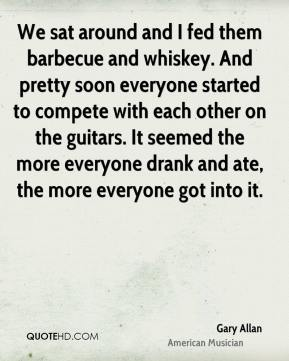 We sat around and I fed them barbecue and whiskey. And pretty soon everyone started to compete with each other on the guitars. It seemed the more everyone drank and ate, the more everyone got into it.