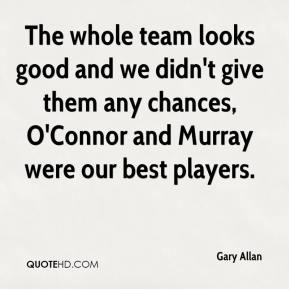 Gary Allan - The whole team looks good and we didn't give them any chances, O'Connor and Murray were our best players.