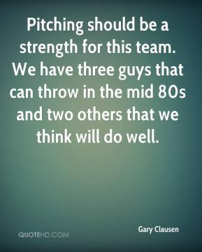 Pitching should be a strength for this team. We have three guys that can throw in the mid 80s and two others that we think will do well.