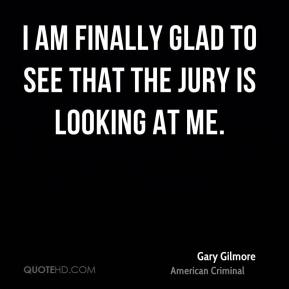 I am finally glad to see that the jury is looking at me.