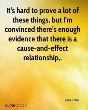Gary Small - It's hard to prove a lot of these things, but I'm convinced there's enough evidence that there is a cause-and-effect relationship.