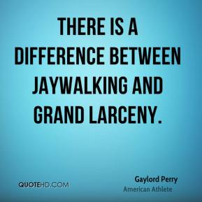 There is a difference between jaywalking and grand larceny.