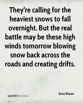 Gene Blaum - They're calling for the heaviest snows to fall overnight. But the real battle may be these high winds tomorrow blowing snow back across the roads and creating drifts.