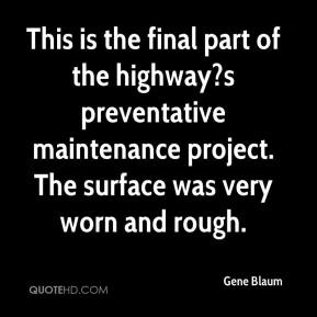 Gene Blaum - This is the final part of the highway?s preventative maintenance project. The surface was very worn and rough.