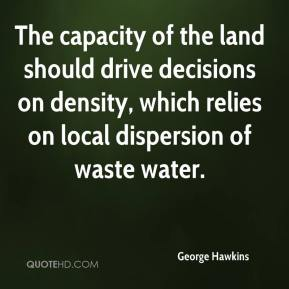 George Hawkins - The capacity of the land should drive decisions on density, which relies on local dispersion of waste water.