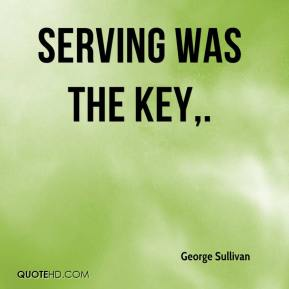 Serving was the key.
