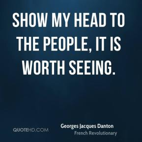 Show my head to the people, it is worth seeing.