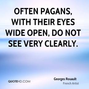 Georges Rouault - Often pagans, with their eyes wide open, do not see very clearly.