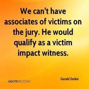 We can't have associates of victims on the jury. He would qualify as a victim impact witness.