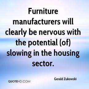 Gerald Zukowski - Furniture manufacturers will clearly be nervous with the potential (of) slowing in the housing sector.