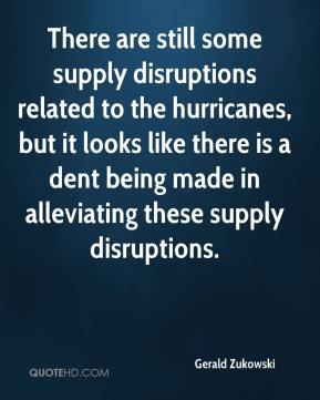 Gerald Zukowski - There are still some supply disruptions related to the hurricanes, but it looks like there is a dent being made in alleviating these supply disruptions.