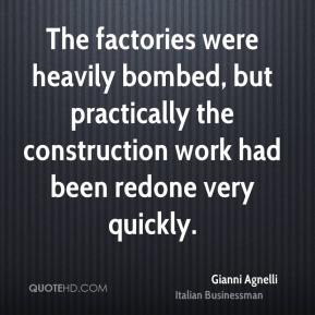 Gianni Agnelli - The factories were heavily bombed, but practically the construction work had been redone very quickly.
