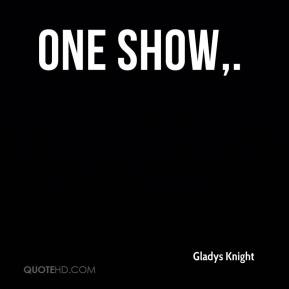 One show.