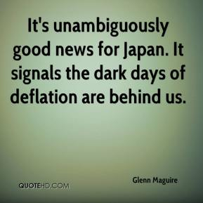 Glenn Maguire - It's unambiguously good news for Japan. It signals the dark days of deflation are behind us.