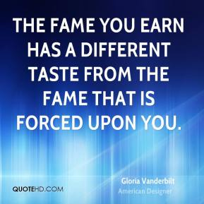 The fame you earn has a different taste from the fame that is forced upon you.